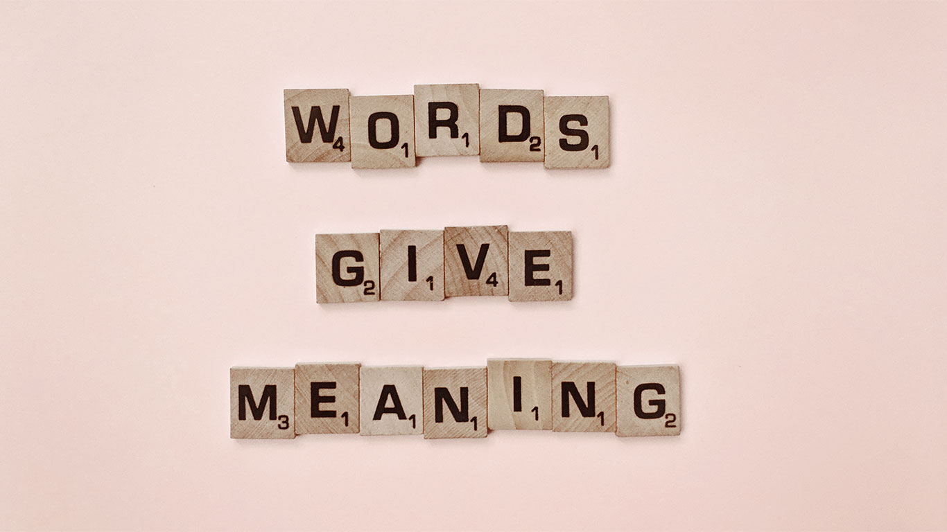 Words give meaning - A good copywriter knows how to make words count for your business to succeed