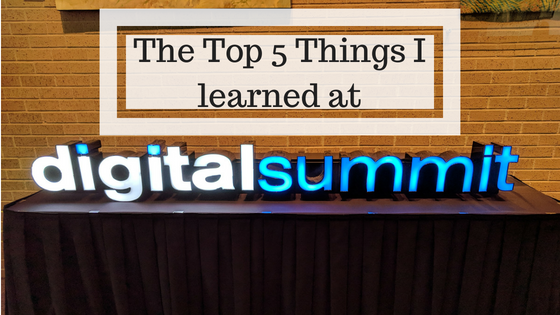The Top 5 Things I Learned at Digital Summit 2018
